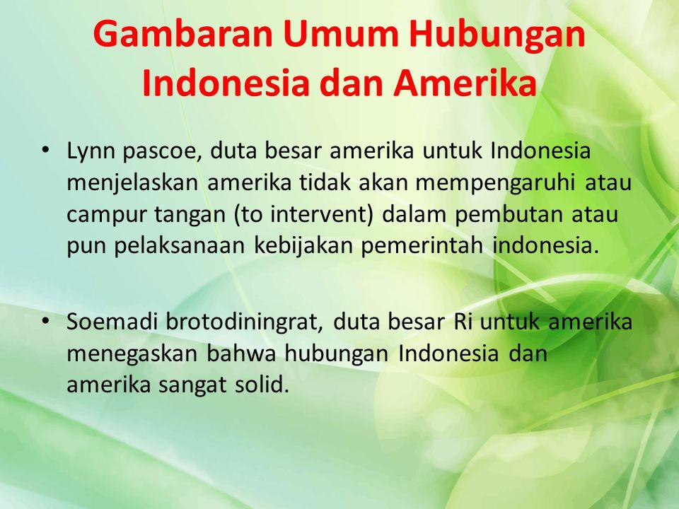 Gambaran Umum Hubungan Indonesia dan Amerika Lynn pascoe, duta besar amerika untuk Indonesia menjelaskan amerika tidak akan mempengaruhi atau campur t