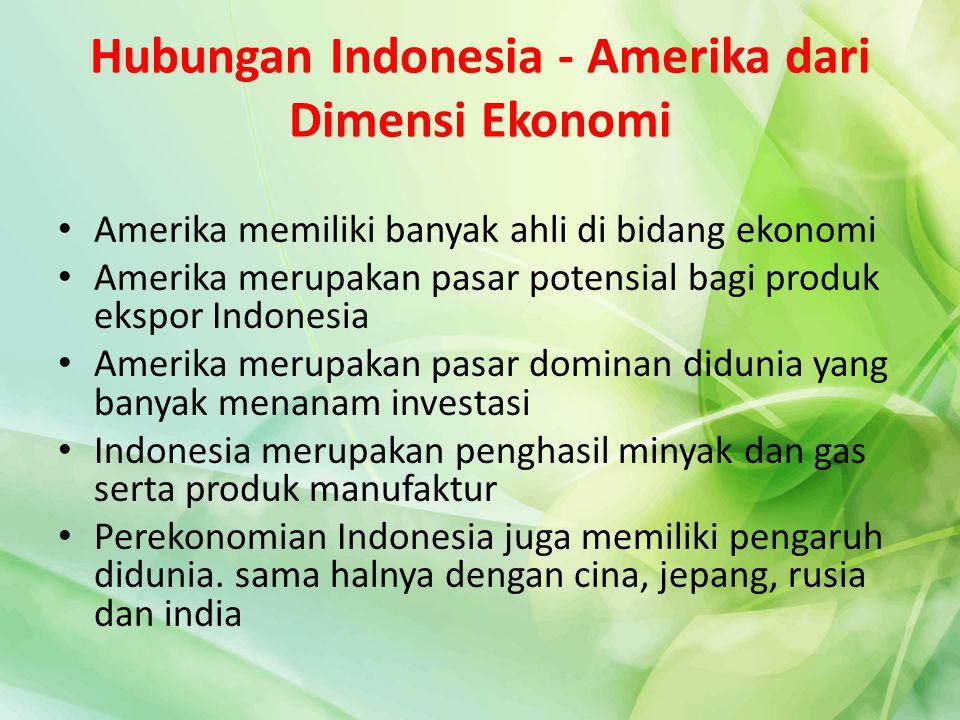 Hubungan Indonesia - Amerika dari Dimensi Ekonomi Amerika memiliki banyak ahli di bidang ekonomi Amerika merupakan pasar potensial bagi produk ekspor