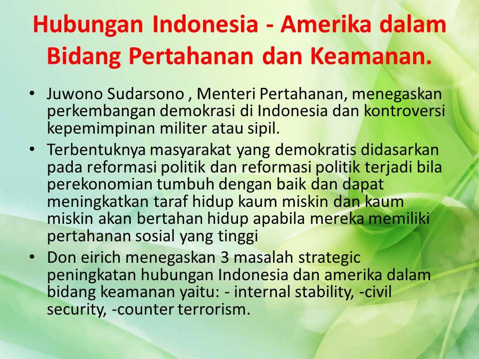 Hubungan Indonesia - Amerika dalam Bidang Pertahanan dan Keamanan. Juwono Sudarsono, Menteri Pertahanan, menegaskan perkembangan demokrasi di Indonesi