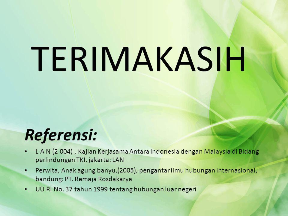 TERIMAKASIH Referensi: L A N (2 004), Kajian Kerjasama Antara Indonesia dengan Malaysia di Bidang perlindungan TKI, jakarta: LAN Perwita, Anak agung b