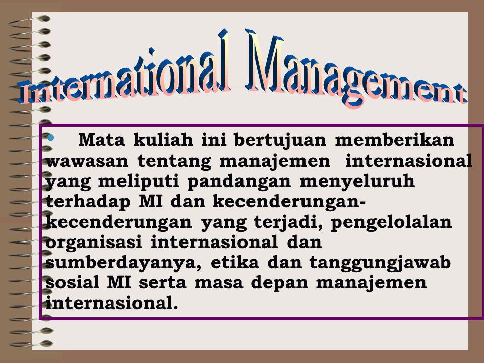 Mata kuliah ini bertujuan memberikan wawasan tentang manajemen internasional yang meliputi pandangan menyeluruh terhadap MI dan kecenderungan- kecenderungan yang terjadi, pengelolalan organisasi internasional dan sumberdayanya, etika dan tanggungjawab sosial MI serta masa depan manajemen internasional.