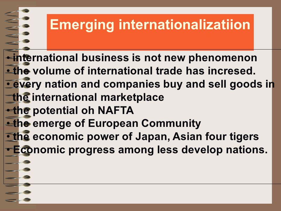 Emerging internationalizatiion international business is not new phenomenon the volume of international trade has incresed.