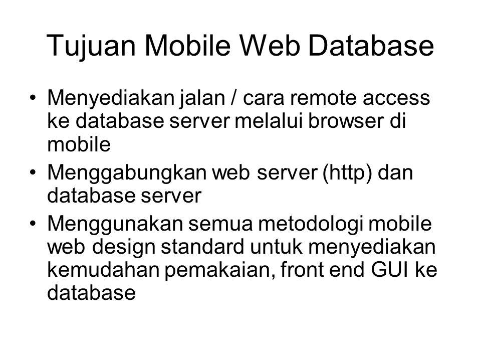 Tujuan Mobile Web Database Menyediakan jalan / cara remote access ke database server melalui browser di mobile Menggabungkan web server (http) dan dat