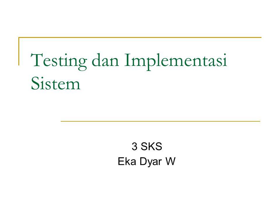 Testing dan Implementasi Sistem 3 SKS Eka Dyar W
