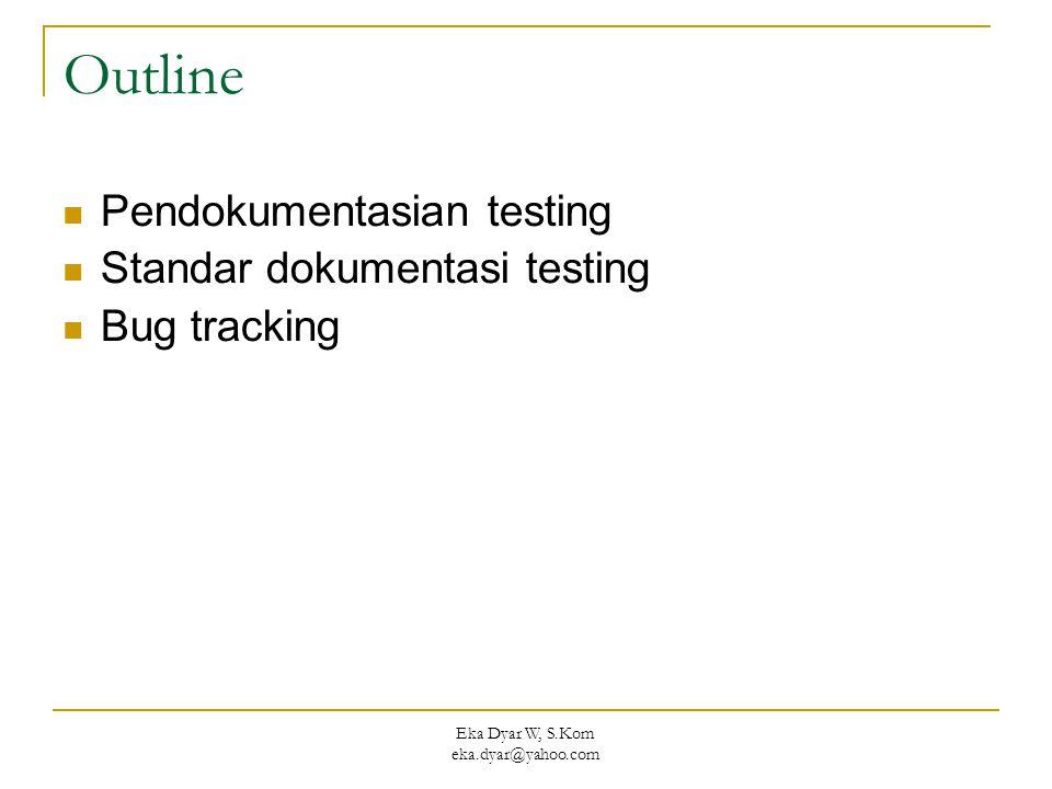 Eka Dyar W, S.Kom eka.dyar@yahoo.com Outline Pendokumentasian testing Standar dokumentasi testing Bug tracking
