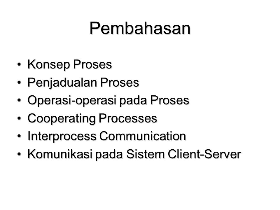 Pembahasan Konsep ProsesKonsep Proses Penjadualan ProsesPenjadualan Proses Operasi-operasi pada ProsesOperasi-operasi pada Proses Cooperating Processe