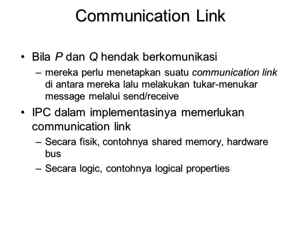 Communication Link Bila P dan Q hendak berkomunikasiBila P dan Q hendak berkomunikasi –mereka perlu menetapkan suatu communication link di antara mere