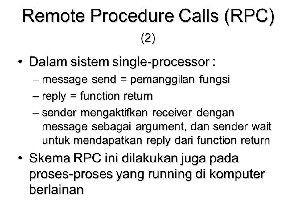 Remote Procedure Calls (RPC) (2) Dalam sistem single-processor :Dalam sistem single-processor : –message send = pemanggilan fungsi –reply = function r