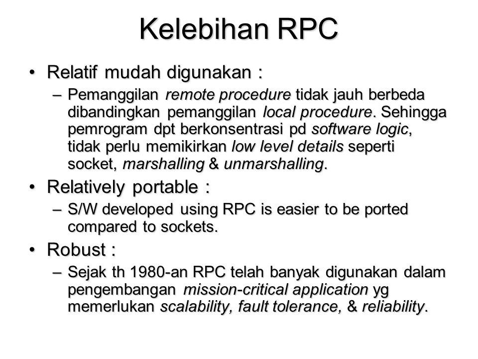 Kelebihan RPC Relatif mudah digunakan :Relatif mudah digunakan : –Pemanggilan remote procedure tidak jauh berbeda dibandingkan pemanggilan local proce
