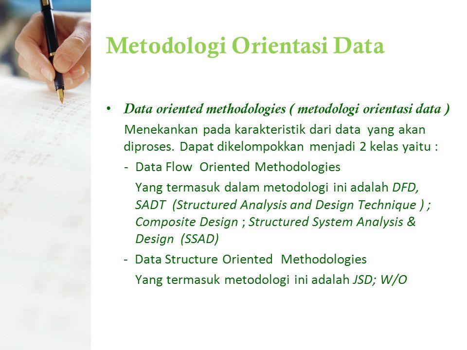 Metodologi Orientasi Data Data oriented methodologies ( metodologi orientasi data ) Menekankan pada karakteristik dari data yang akan diproses. Dapat