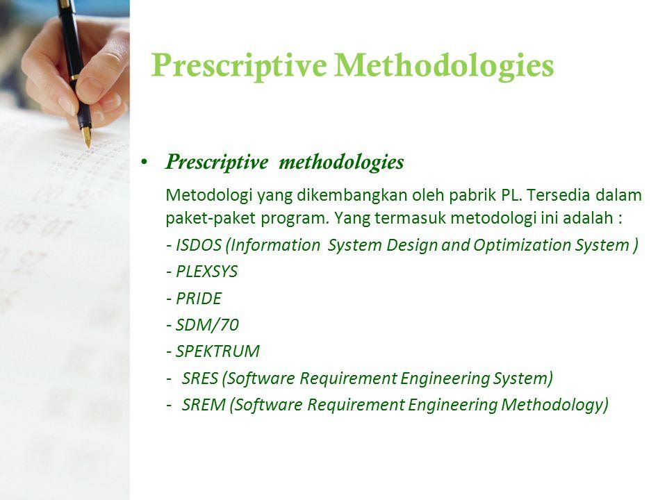 Prescriptive Methodologies Prescriptive methodologies Metodologi yang dikembangkan oleh pabrik PL. Tersedia dalam paket-paket program. Yang termasuk m