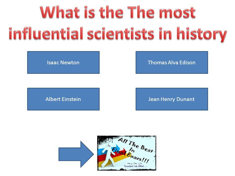 Jean Henry DunantAlbert Einstein Isaac NewtonThomas Alva Edison