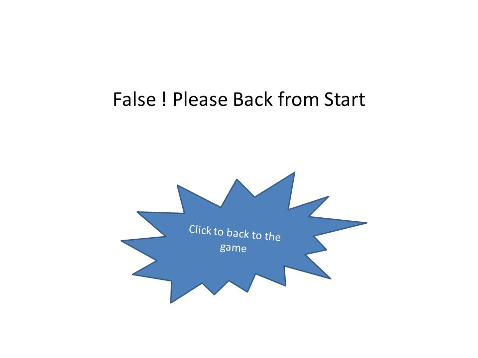 False ! Please Back from Start Click to back to the game