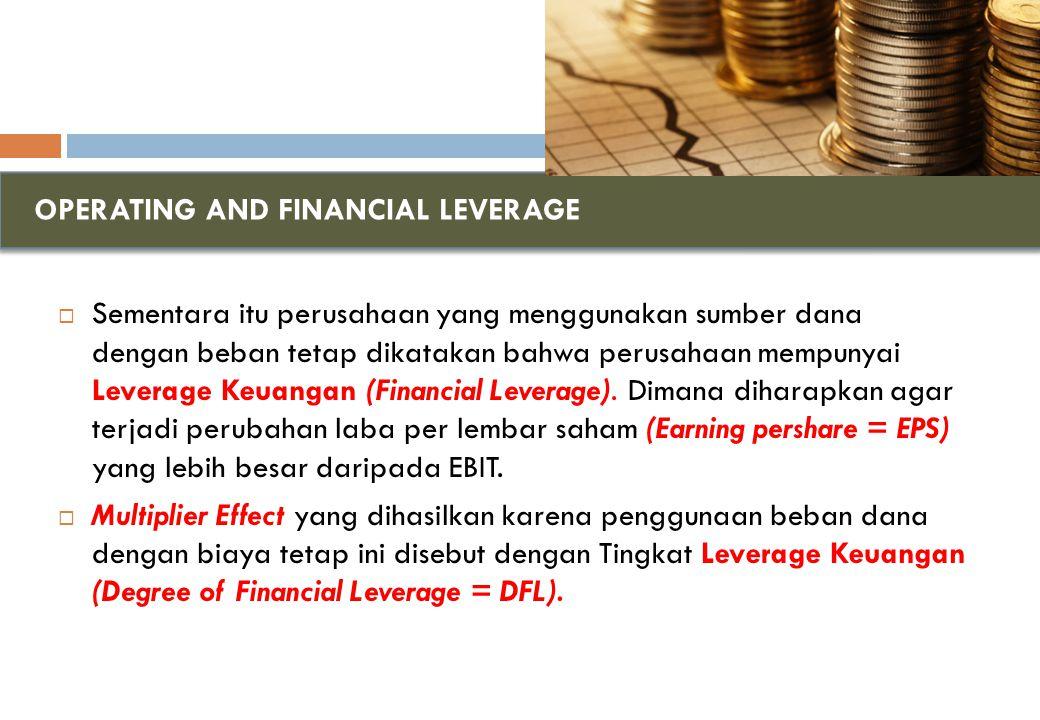 OPERATING AND FINANCIAL LEVERAGE  Sementara itu perusahaan yang menggunakan sumber dana dengan beban tetap dikatakan bahwa perusahaan mempunyai Leverage Keuangan (Financial Leverage).