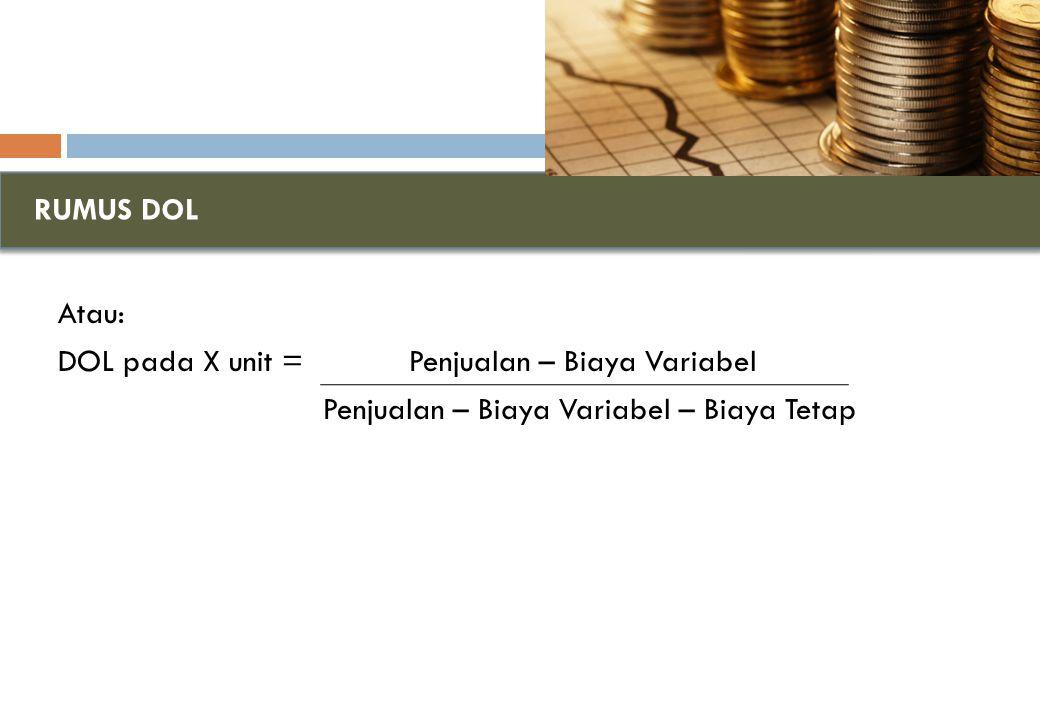 RUMUS DOL Atau: DOL pada X unit = Penjualan – Biaya Variabel Penjualan – Biaya Variabel – Biaya Tetap