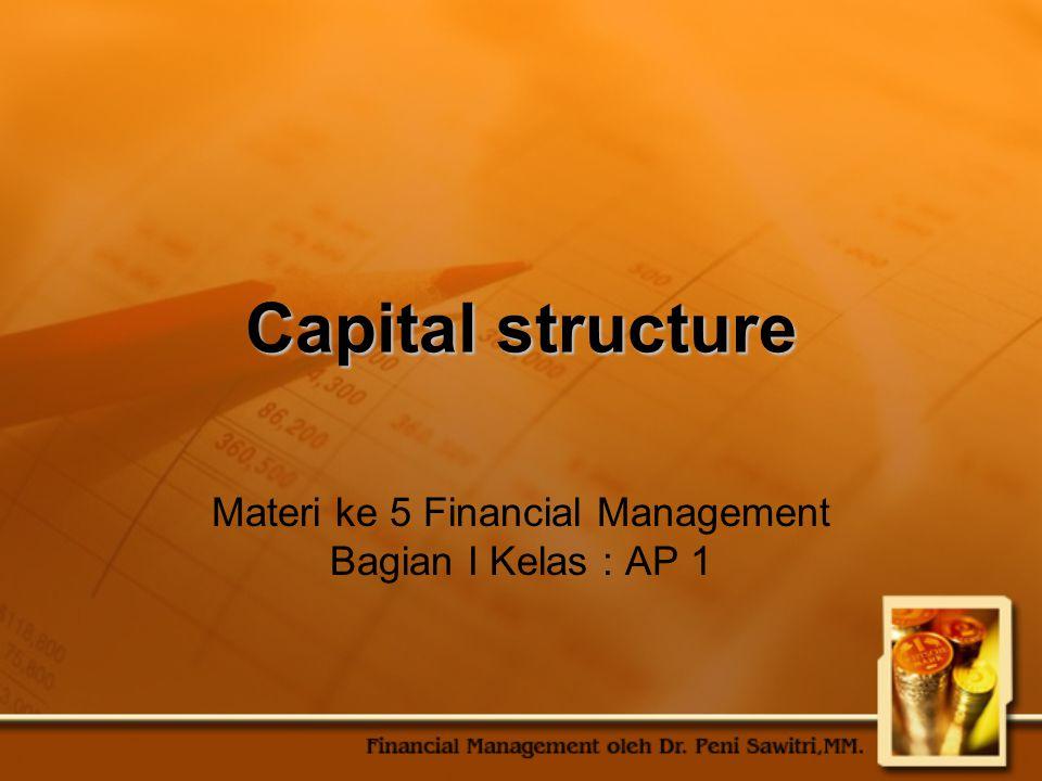 Capital structure Materi ke 5 Financial Management Bagian I Kelas : AP 1