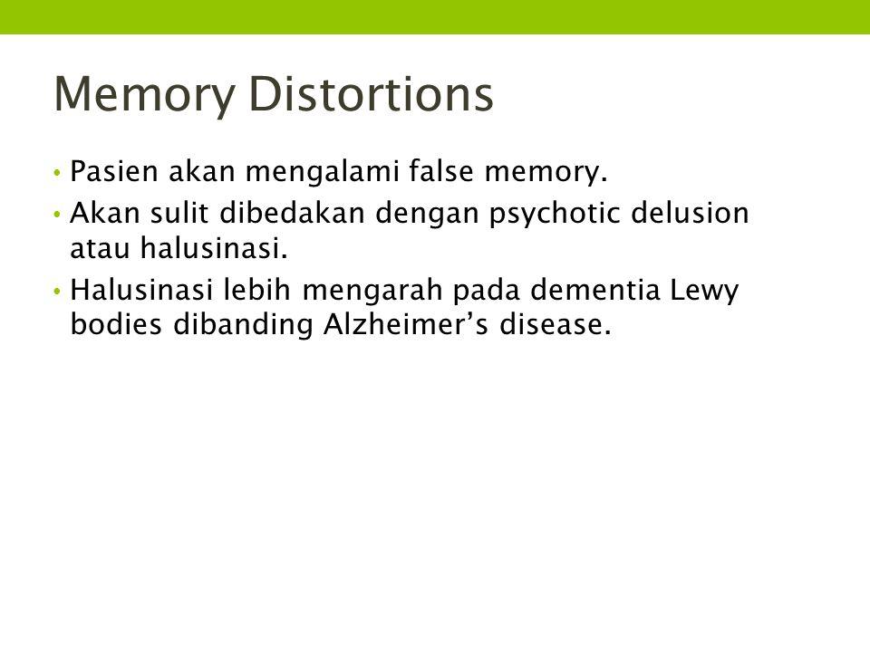 Memory Distortions Pasien akan mengalami false memory. Akan sulit dibedakan dengan psychotic delusion atau halusinasi. Halusinasi lebih mengarah pada