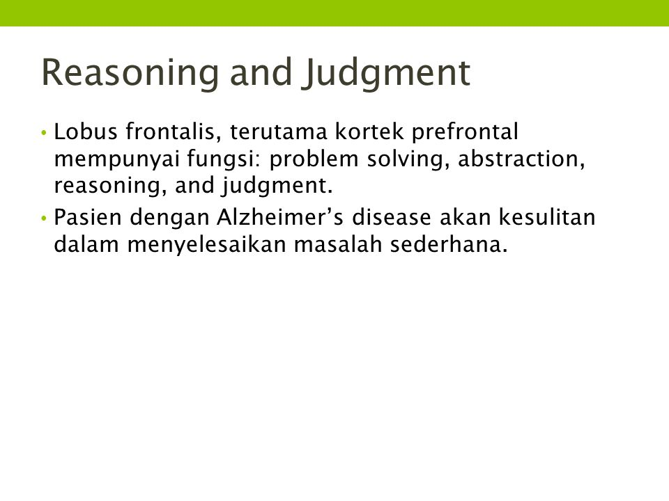 Reasoning and Judgment Lobus frontalis, terutama kortek prefrontal mempunyai fungsi: problem solving, abstraction, reasoning, and judgment.