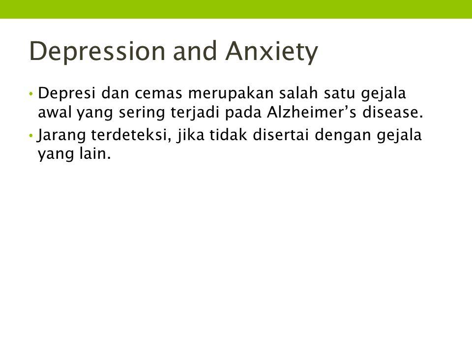 Depression and Anxiety Depresi dan cemas merupakan salah satu gejala awal yang sering terjadi pada Alzheimer's disease. Jarang terdeteksi, jika tidak