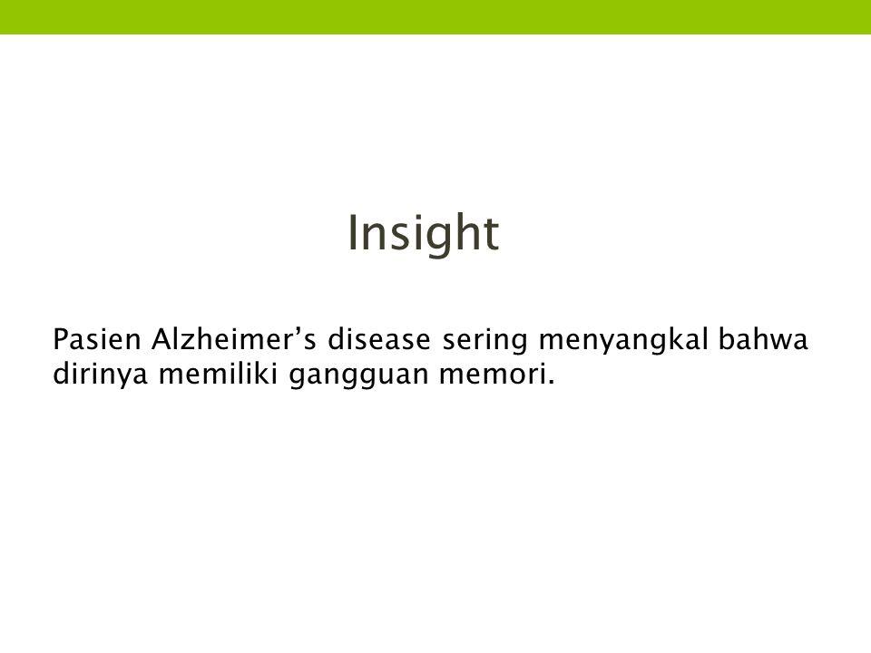 Insight Pasien Alzheimer's disease sering menyangkal bahwa dirinya memiliki gangguan memori.