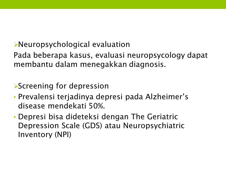  Neuropsychological evaluation Pada beberapa kasus, evaluasi neuropsycology dapat membantu dalam menegakkan diagnosis.  Screening for depression Pre