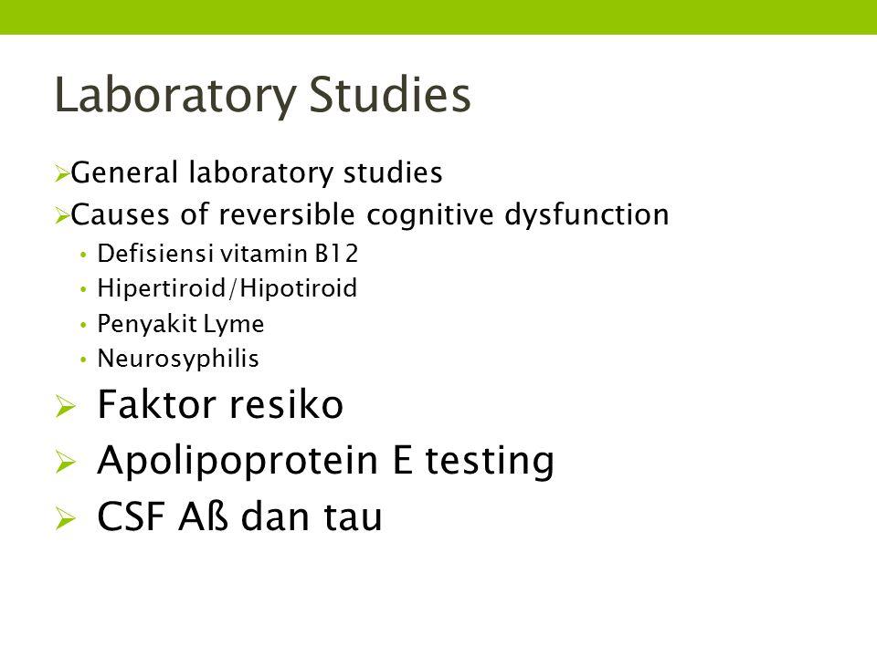 Laboratory Studies  General laboratory studies  Causes of reversible cognitive dysfunction Defisiensi vitamin B12 Hipertiroid/Hipotiroid Penyakit Ly