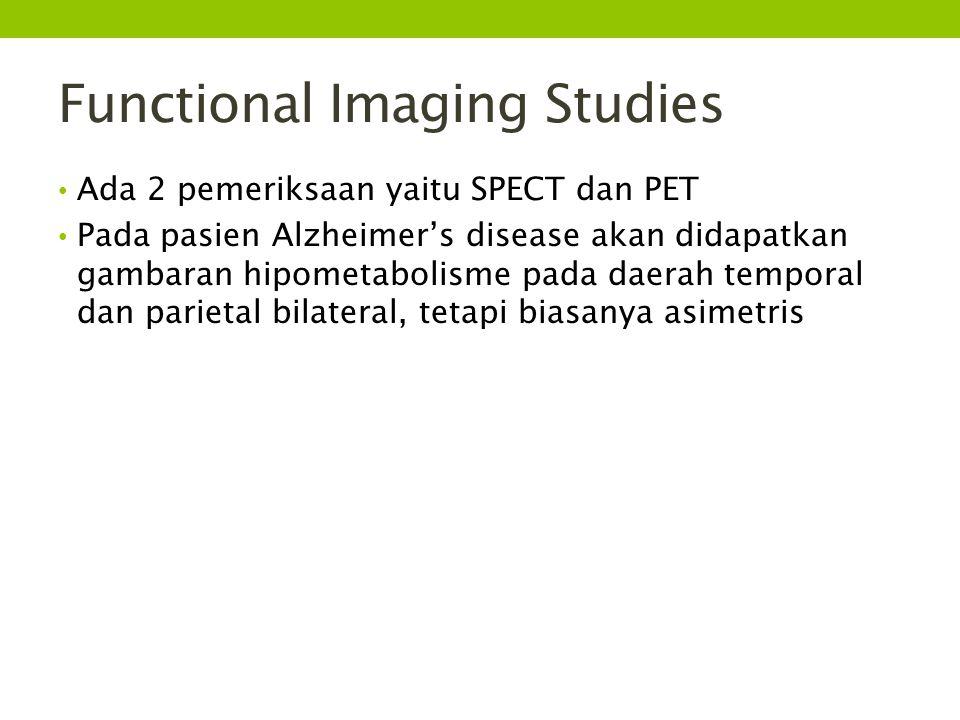 Functional Imaging Studies Ada 2 pemeriksaan yaitu SPECT dan PET Pada pasien Alzheimer's disease akan didapatkan gambaran hipometabolisme pada daerah