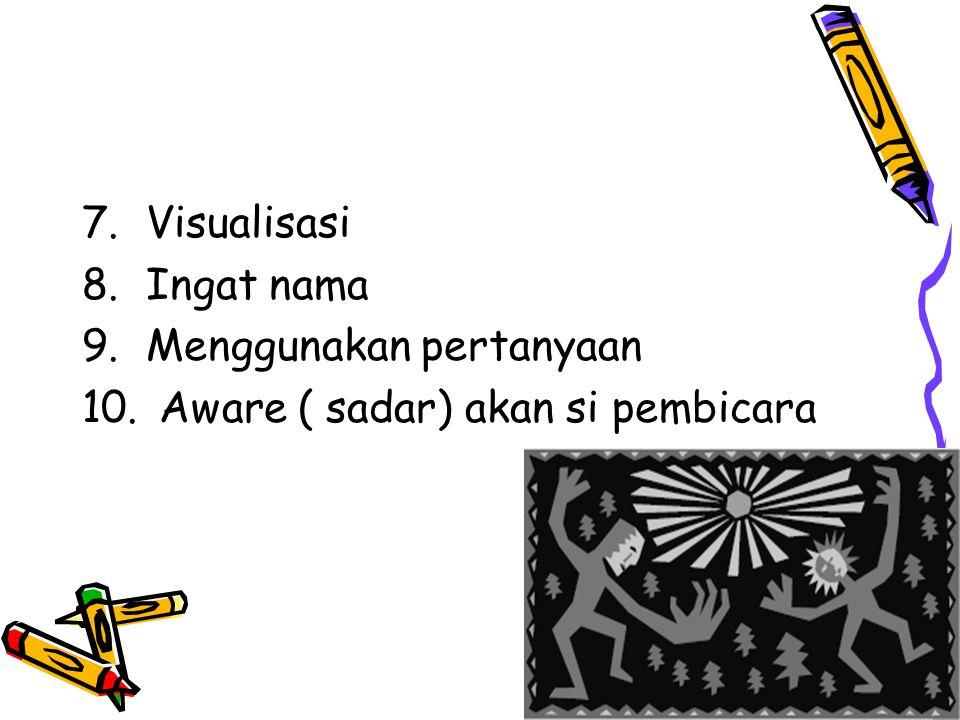 7.Visualisasi 8.Ingat nama 9.Menggunakan pertanyaan 10. Aware ( sadar) akan si pembicara