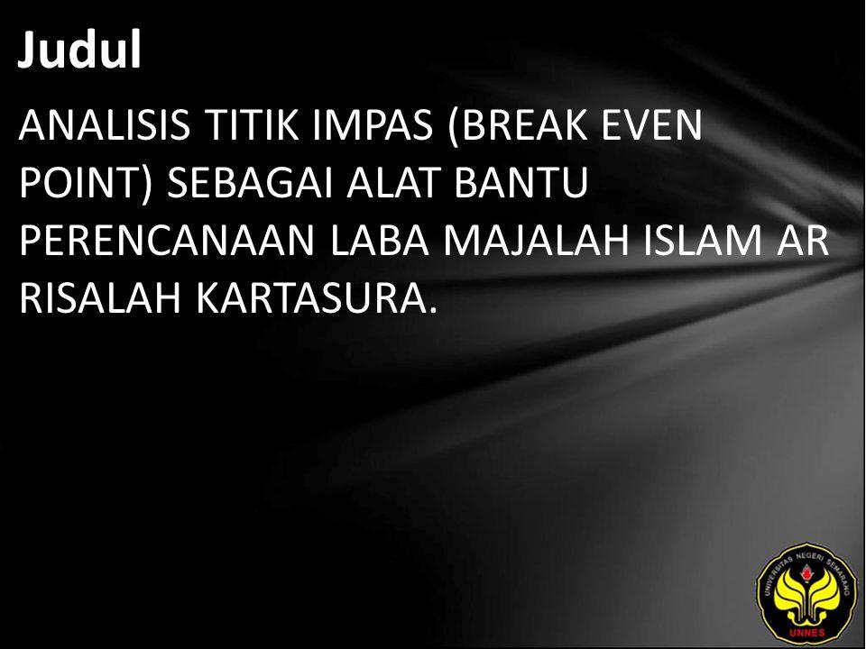 Judul ANALISIS TITIK IMPAS (BREAK EVEN POINT) SEBAGAI ALAT BANTU PERENCANAAN LABA MAJALAH ISLAM AR RISALAH KARTASURA.