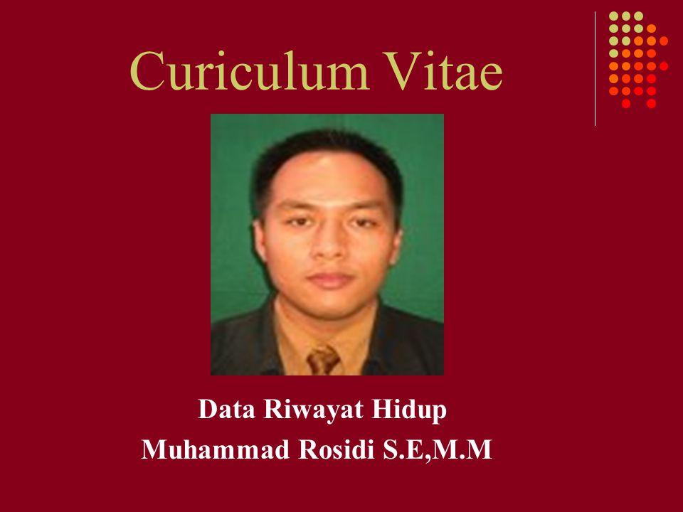 Curiculum Vitae Data Riwayat Hidup Muhammad Rosidi S.E,M.M
