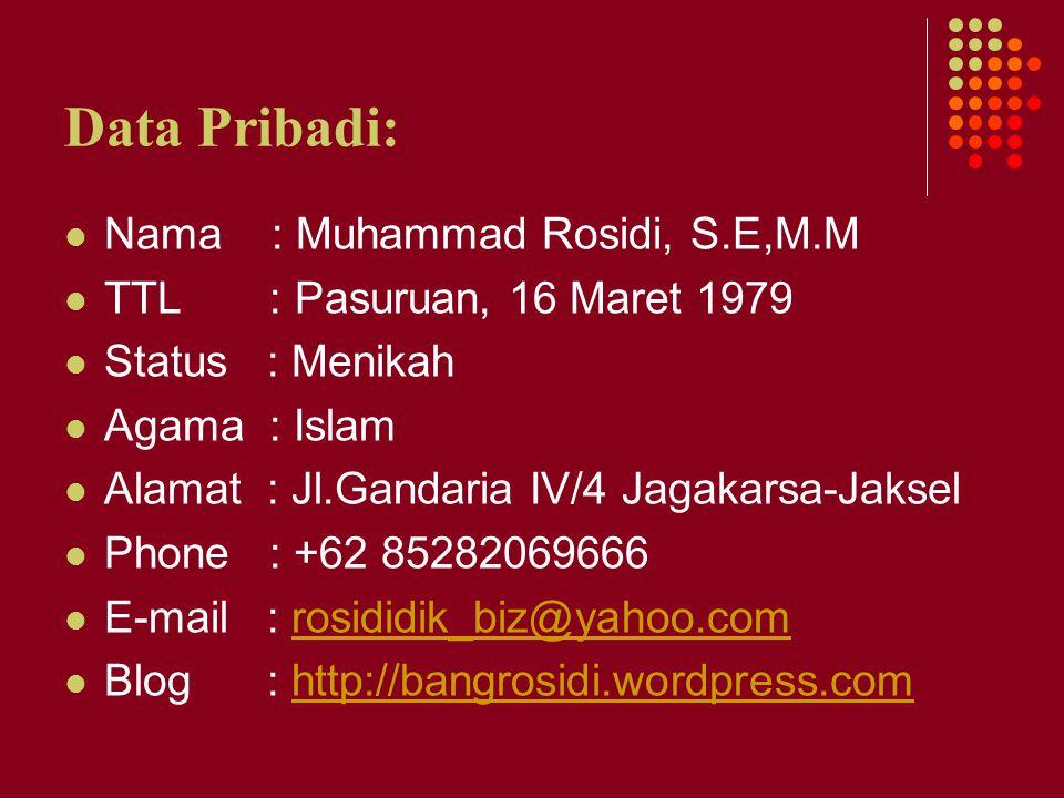 Data Pribadi: Nama : Muhammad Rosidi, S.E,M.M TTL : Pasuruan, 16 Maret 1979 Status : Menikah Agama : Islam Alamat : Jl.Gandaria IV/4 Jagakarsa-Jaksel