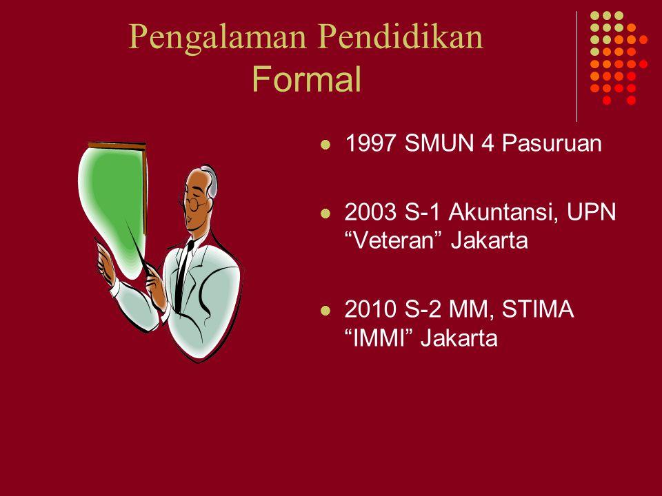 """Pengalaman Pendidikan Formal 1997 SMUN 4 Pasuruan 2003 S-1 Akuntansi, UPN """"Veteran"""" Jakarta 2010 S-2 MM, STIMA """"IMMI"""" Jakarta"""
