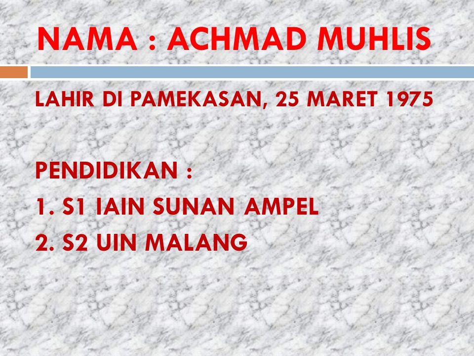 NAMA : ACHMAD MUHLIS LAHIR DI PAMEKASAN, 25 MARET 1975 PENDIDIKAN : 1.