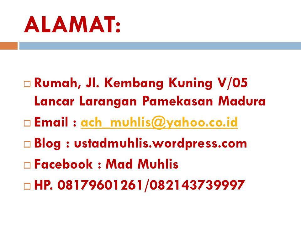 ALAMAT:  Rumah, Jl. Kembang Kuning V/05 Lancar Larangan Pamekasan Madura  Email : ach_muhlis@yahoo.co.idach_muhlis@yahoo.co.id  Blog : ustadmuhlis.