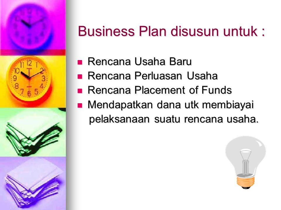 Business Plan disusun untuk : Rencana Usaha Baru Rencana Usaha Baru Rencana Perluasan Usaha Rencana Perluasan Usaha Rencana Placement of Funds Rencana