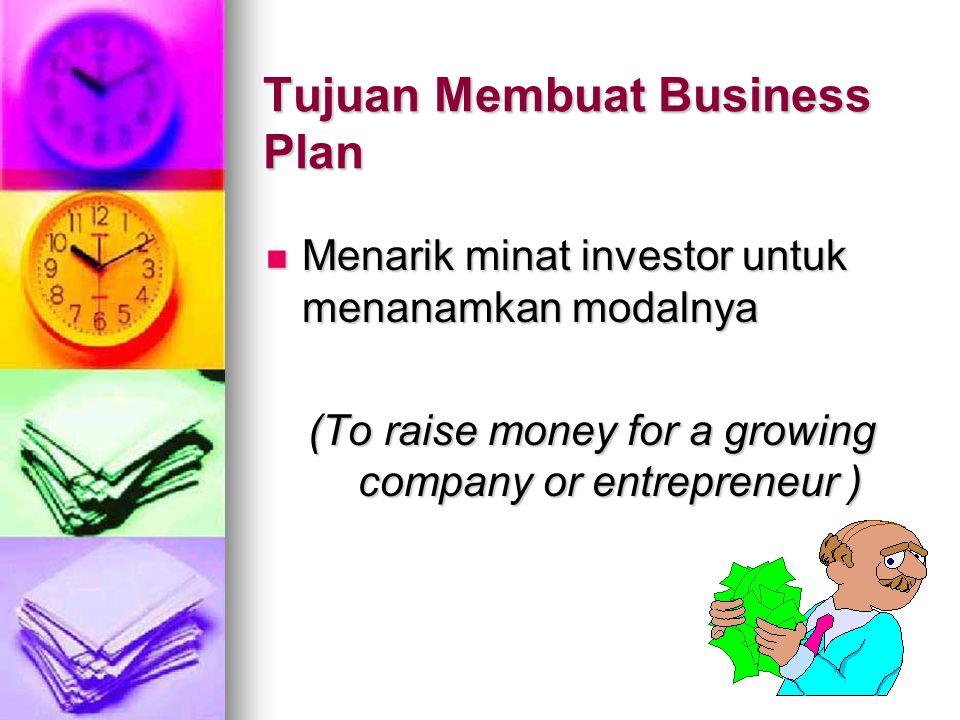 Tujuan Membuat Business Plan Menarik minat investor untuk menanamkan modalnya Menarik minat investor untuk menanamkan modalnya (To raise money for a g