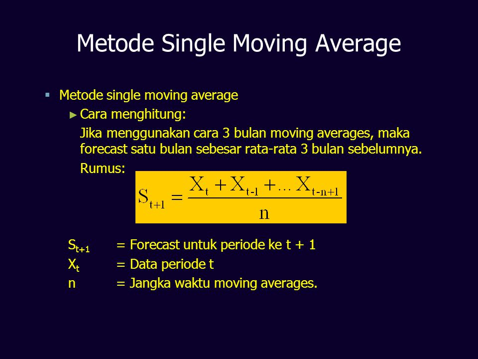 Metode Single Moving Average   Metode single moving average ► ► Cara menghitung: Jika menggunakan cara 3 bulan moving averages, maka forecast satu b