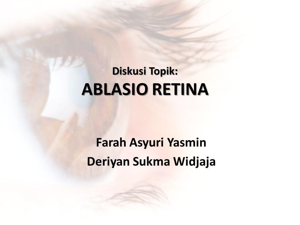Diskusi Topik: ABLASIO RETINA Farah Asyuri Yasmin Deriyan Sukma Widjaja