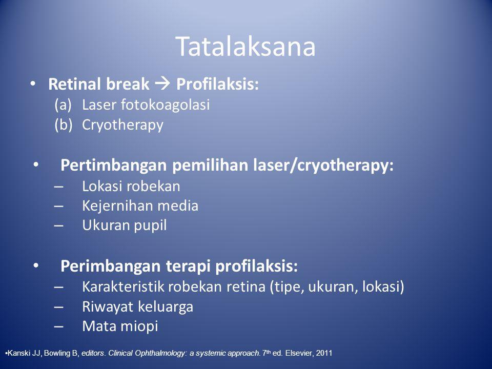 Tatalaksana Retinal break  Profilaksis: (a)Laser fotokoagolasi (b)Cryotherapy Pertimbangan pemilihan laser/cryotherapy: – Lokasi robekan – Kejernihan