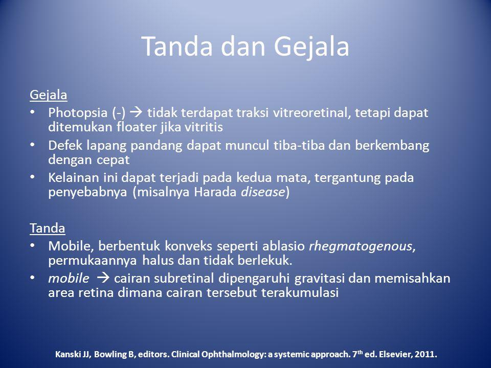 Tanda dan Gejala Gejala Photopsia (-)  tidak terdapat traksi vitreoretinal, tetapi dapat ditemukan floater jika vitritis Defek lapang pandang dapat m