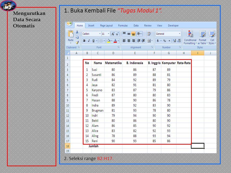 1. Buka Kembali File Tugas Modul 1 . 2. Seleksi range B2:H17. Mengurutkan Data Secara Otomatis M2