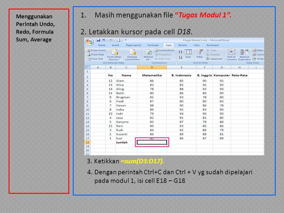 """Menggunakan Perintah Undo, Redo, Formula Sum, Average 1.Masih menggunakan file """"Tugas Modul 1"""". 2. Letakkan kursor pada cell D18. 3. Ketikkan =sum(D3:"""