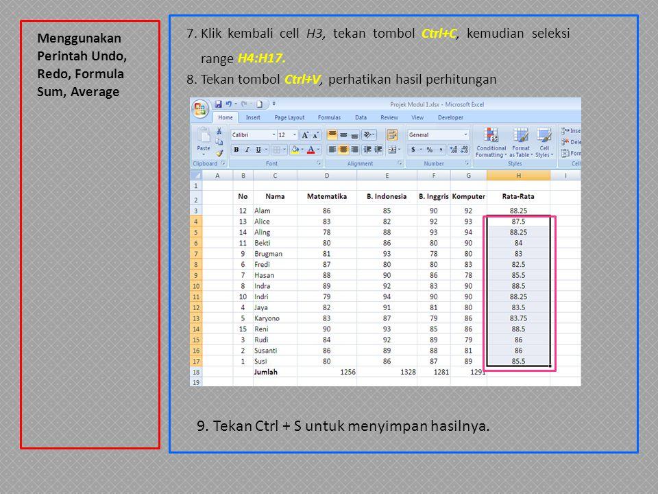 Menggunakan Perintah Undo, Redo, Formula Sum, Average 9. Tekan Ctrl + S untuk menyimpan hasilnya. 7. Klik kembali cell H3, tekan tombol Ctrl+C, kemudi