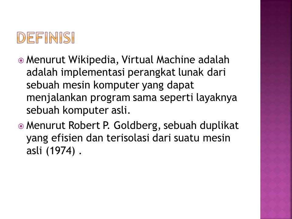  Menurut Wikipedia, Virtual Machine adalah adalah implementasi perangkat lunak dari sebuah mesin komputer yang dapat menjalankan program sama seperti