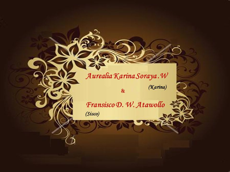 Fransisco D. W. Atawollo & Aurealia Karina Soraya.W (Sisco) (Karina)