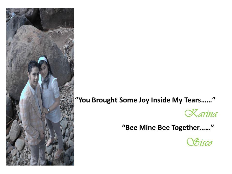 """You Brought Some Joy Inside My Tears……"" Karina ""Bee Mine Bee Together……"" Sisco"
