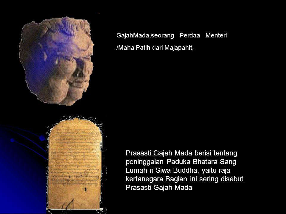 GajahMada,seorang Perdaa Menteri /Maha Patih dari Majapahit, Prasasti Gajah Mada berisi tentang peninggalan Paduka Bhatara Sang Lumah ri Siwa Buddha, yaitu raja kertanegara.Bagian ini sering disebut Prasasti Gajah Mada
