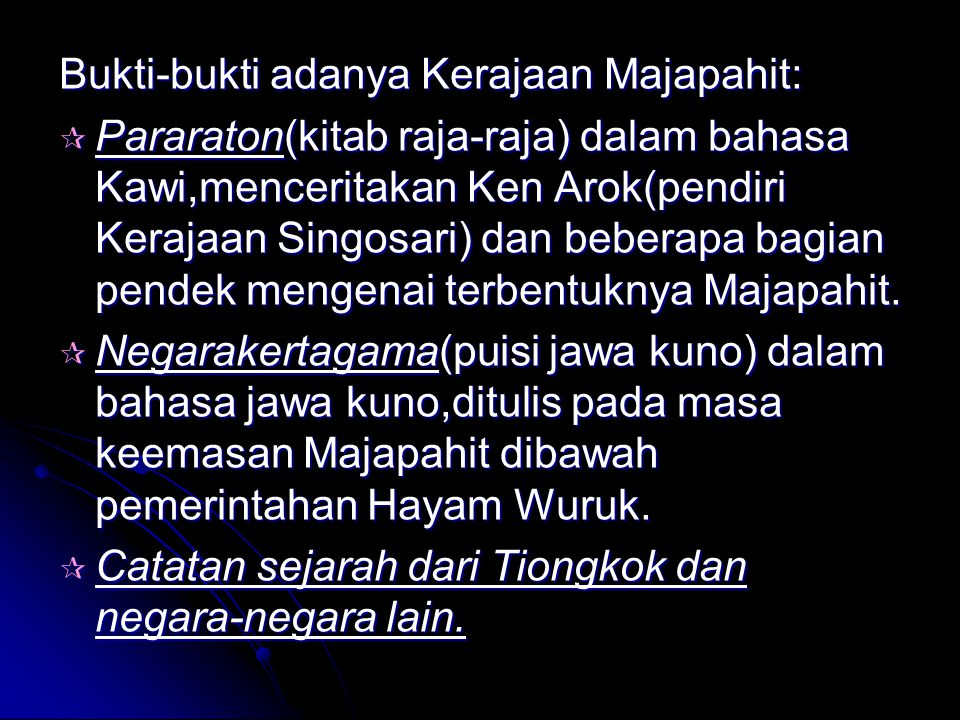 Bukti-bukti adanya Kerajaan Majapahit:  Pararaton(kitab raja-raja) dalam bahasa Kawi,menceritakan Ken Arok(pendiri Kerajaan Singosari) dan beberapa bagian pendek mengenai terbentuknya Majapahit.