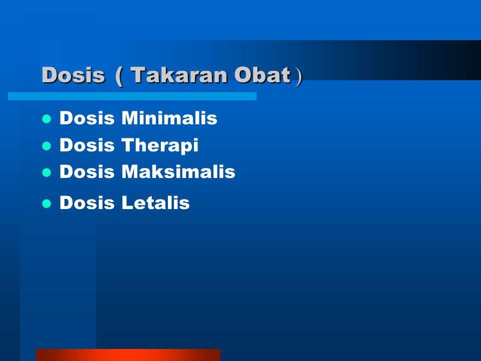 Dosis ( Takaran Obat ) Dosis Minimalis Dosis Therapi Dosis Maksimalis Dosis Letalis