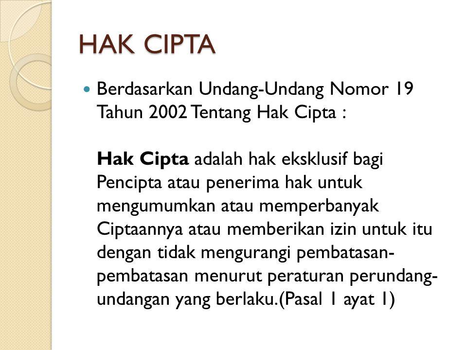 HAK CIPTA Berdasarkan Undang-Undang Nomor 19 Tahun 2002 Tentang Hak Cipta : Hak Cipta adalah hak eksklusif bagi Pencipta atau penerima hak untuk mengu